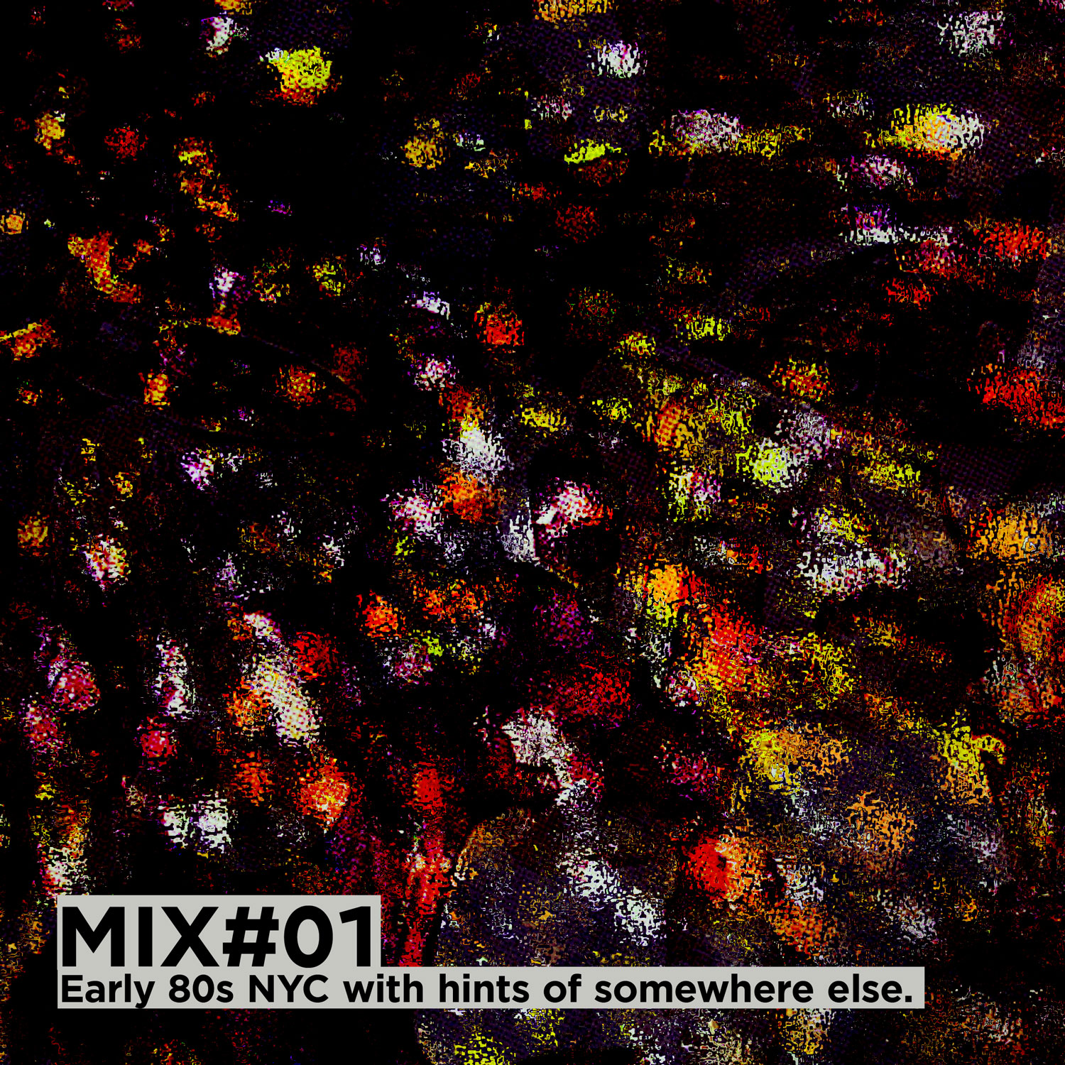 MIX#01: Early 80s NYC with hints of somewhere else.